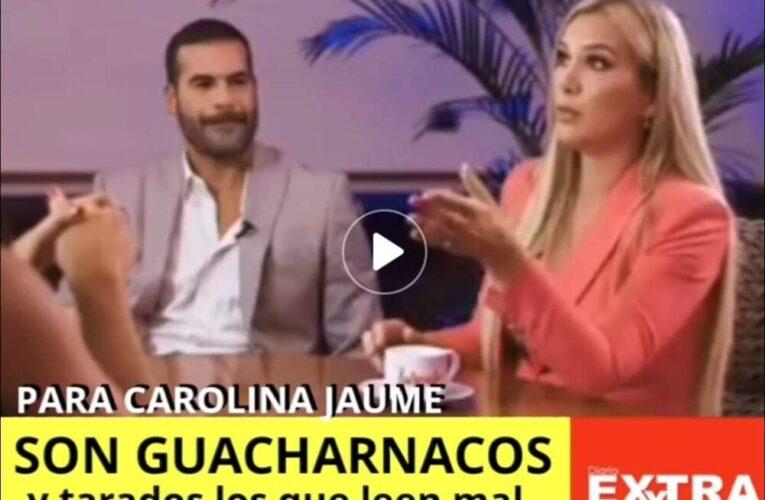 """Carolina Jaume llama """"tarado y guacharnaco"""" a quién interpreta mal noticias sobre ella."""