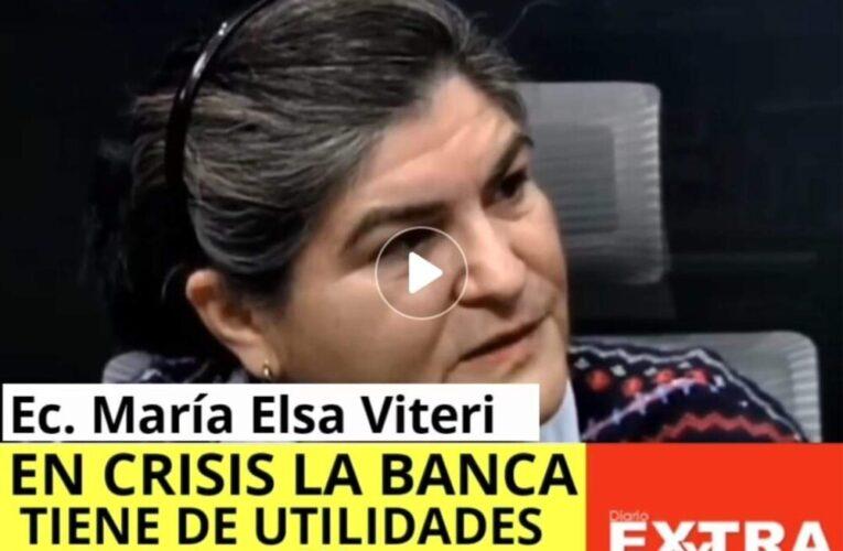 En plena recesión banca acumula utilidades por 600 millones de dólares que están en el exterior explica María Elsa Viteri.